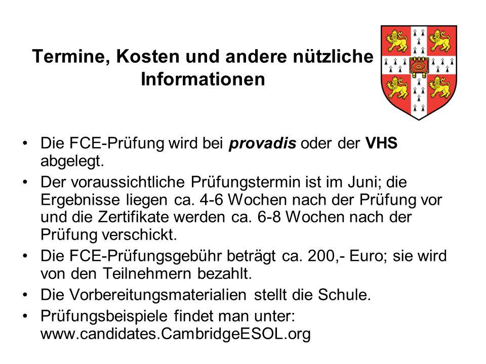 Termine, Kosten und andere nützliche Informationen Die FCE-Prüfung wird bei provadis oder der VHS abgelegt.