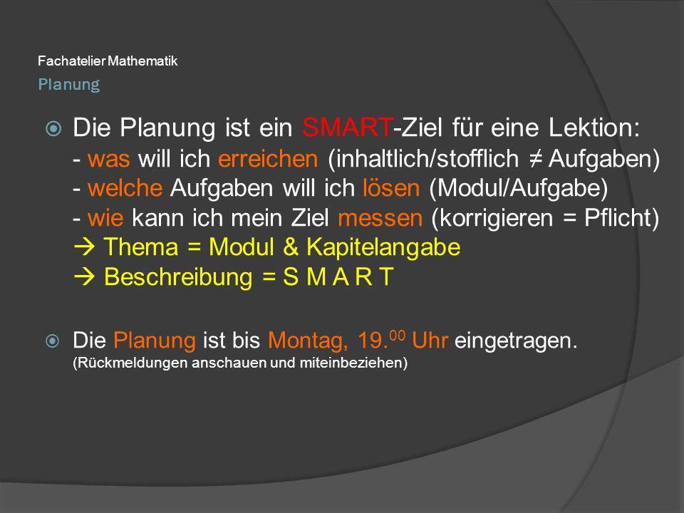 Planung Fachatelier Mathematik  Die Planung ist ein SMART-Ziel für eine Lektion: - was will ich erreichen (inhaltlich/stofflich ≠ Aufgaben) - welche