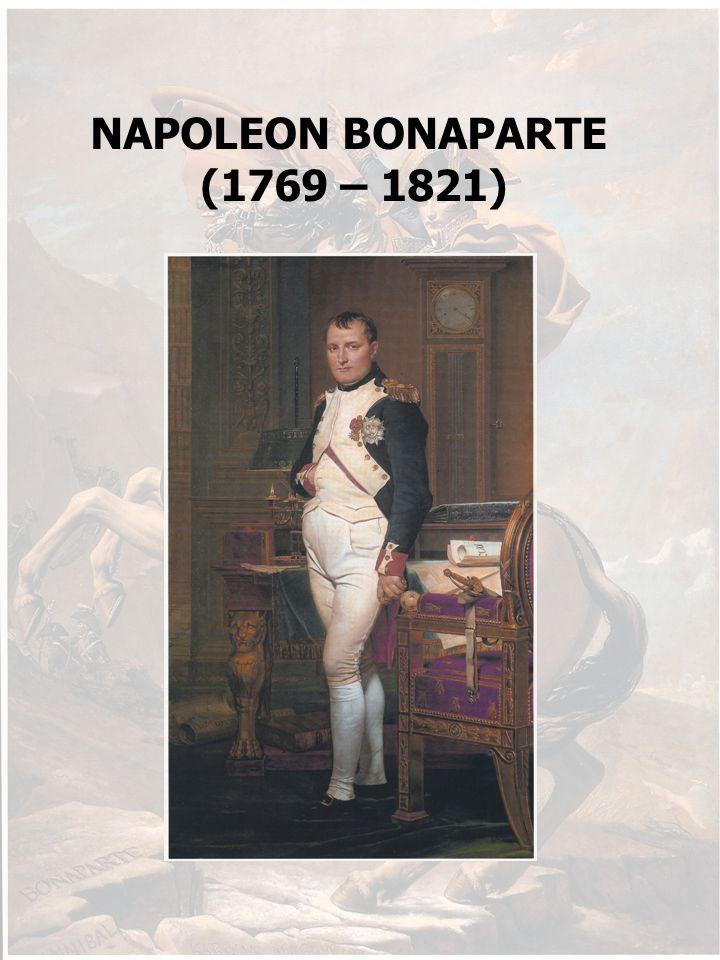 NAPOLEON BONAPARTE (1769 – 1821)