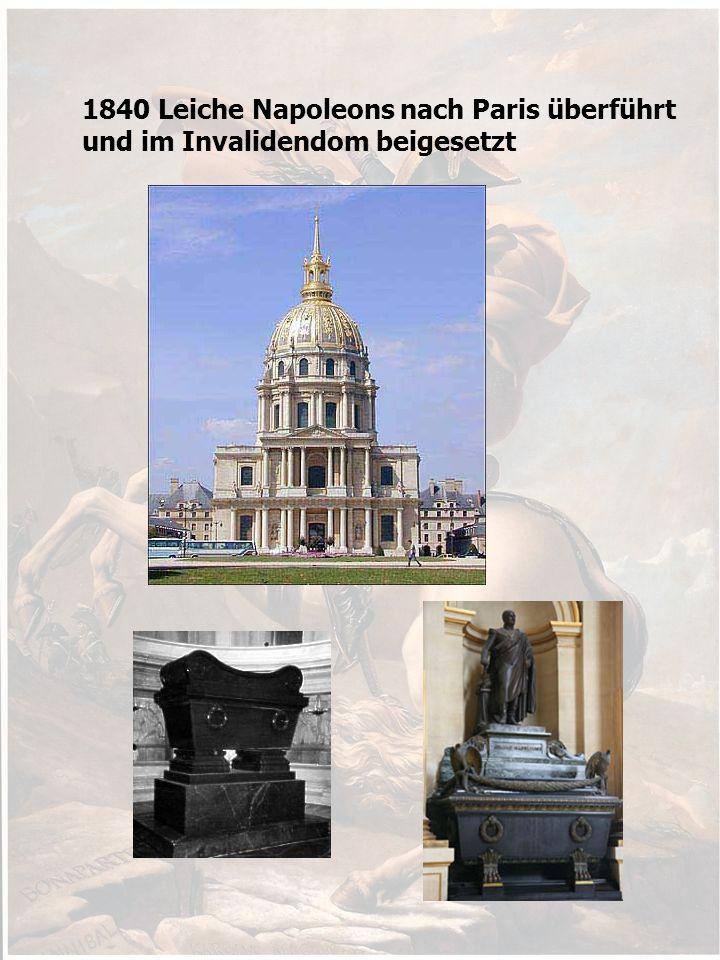 1840 Leiche Napoleons nach Paris überführt und im Invalidendom beigesetzt