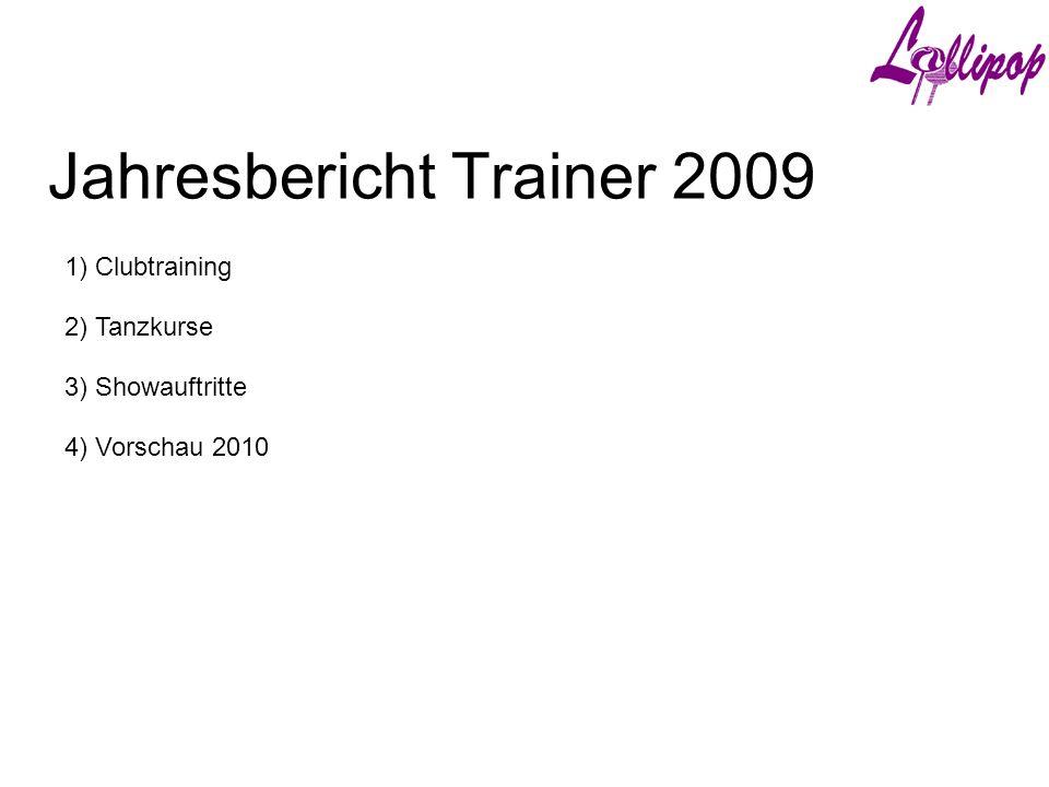 Jahresbericht Trainer 2009 1) Clubtraining 3) Showauftritte 2) Tanzkurse 4) Vorschau 2010