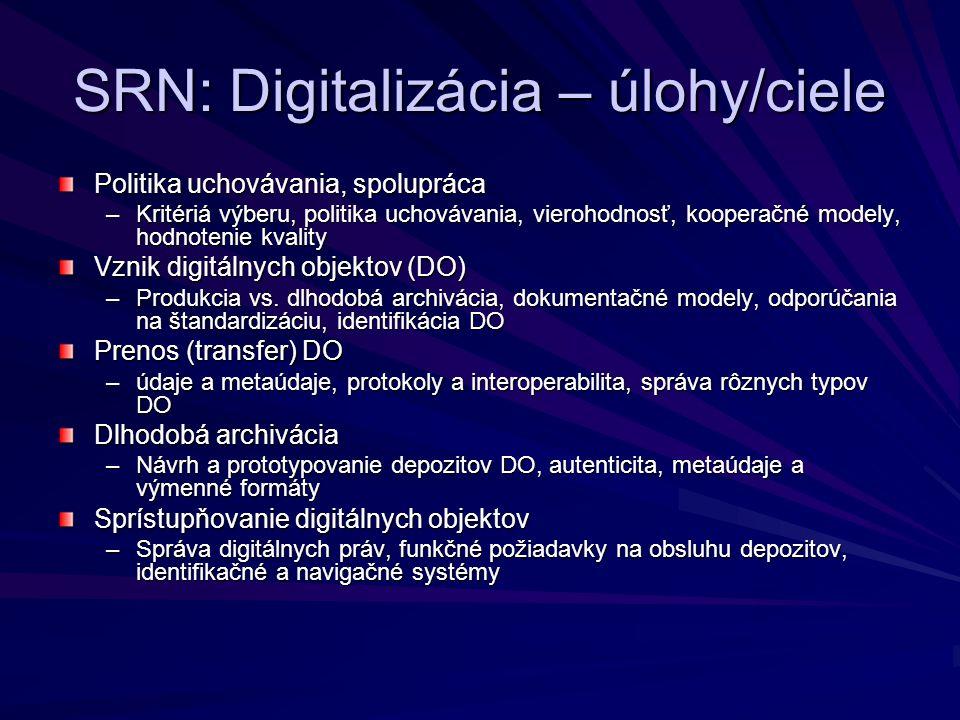 SRN: Digitalizácia – úlohy/ciele Politika uchovávania, spolupráca –Kritériá výberu, politika uchovávania, vierohodnosť, kooperačné modely, hodnotenie kvality Vznik digitálnych objektov (DO) –Produkcia vs.