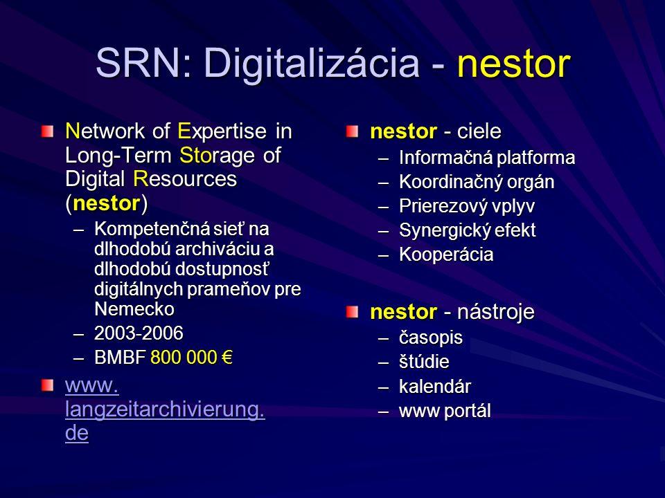 SRN: Digitalizácia - nestor Network of Expertise in Long-Term Storage of Digital Resources (nestor) –Kompetenčná sieť na dlhodobú archiváciu a dlhodobú dostupnosť digitálnych prameňov pre Nemecko –2003-2006 –BMBF 800 000 € www.