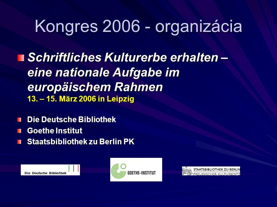 Kongres 2006 - organizácia Schriftliches Kulturerbe erhalten – eine nationale Aufgabe im europäischem Rahmen 13.