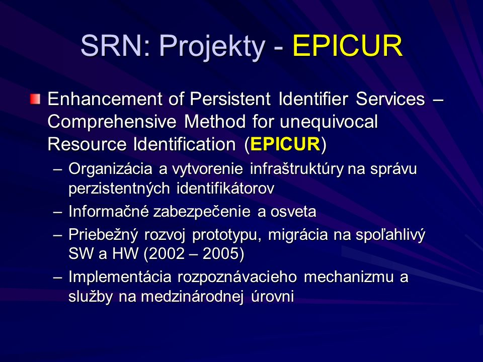SRN: Projekty - EPICUR Enhancement of Persistent Identifier Services – Comprehensive Method for unequivocal Resource Identification (EPICUR) –Organizá