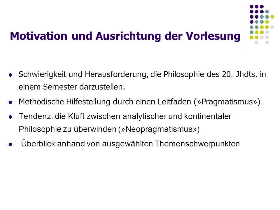 Motivation und Ausrichtung der Vorlesung Schwierigkeit und Herausforderung, die Philosophie des 20.
