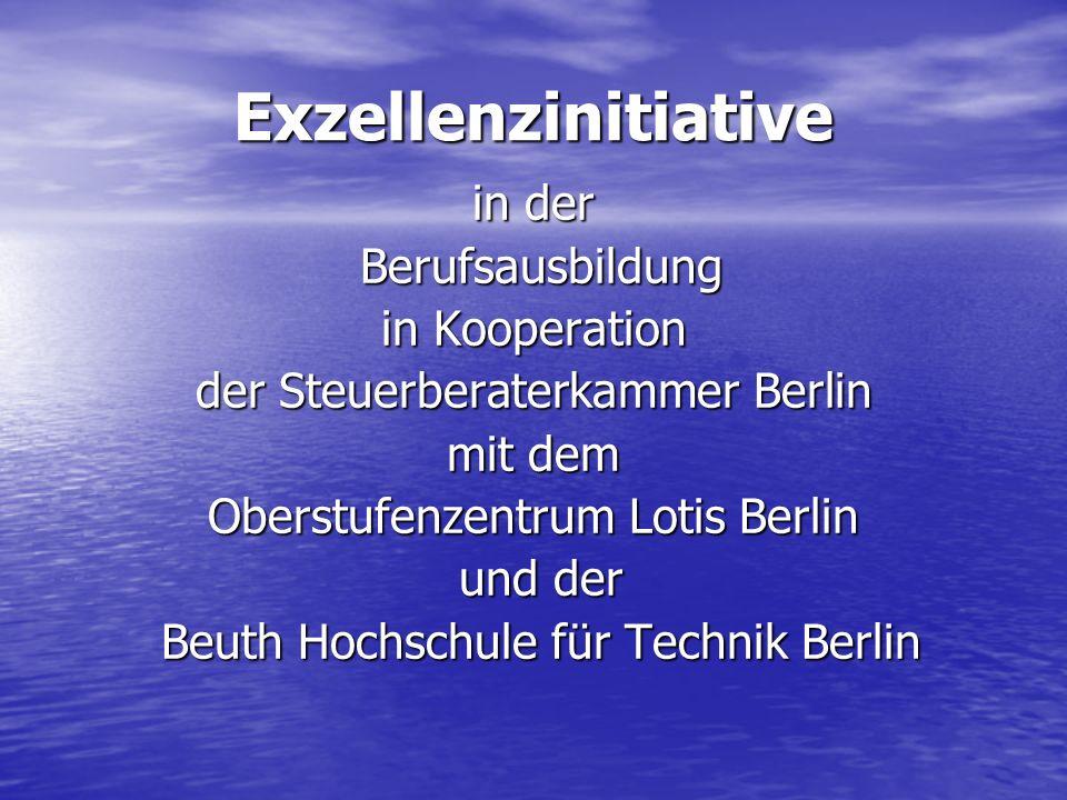 Exzellenzinitiative in der Berufsausbildung Berufsausbildung in Kooperation der Steuerberaterkammer Berlin mit dem Oberstufenzentrum Lotis Berlin und der und der Beuth Hochschule für Technik Berlin Beuth Hochschule für Technik Berlin