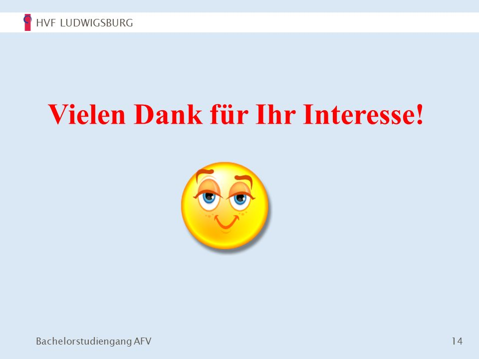 HVF LUDWIGSBURG Bachelorstudiengang AFV 14 Vielen Dank für Ihr Interesse!