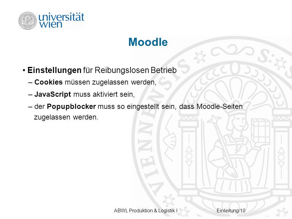 ABWL Produktion & Logistik IEinleitung/10 Moodle Einstellungen für Reibungslosen Betrieb – Cookies müssen zugelassen werden, – JavaScript muss aktiviert sein, – der Popupblocker muss so eingestellt sein, dass Moodle-Seiten zugelassen werden.