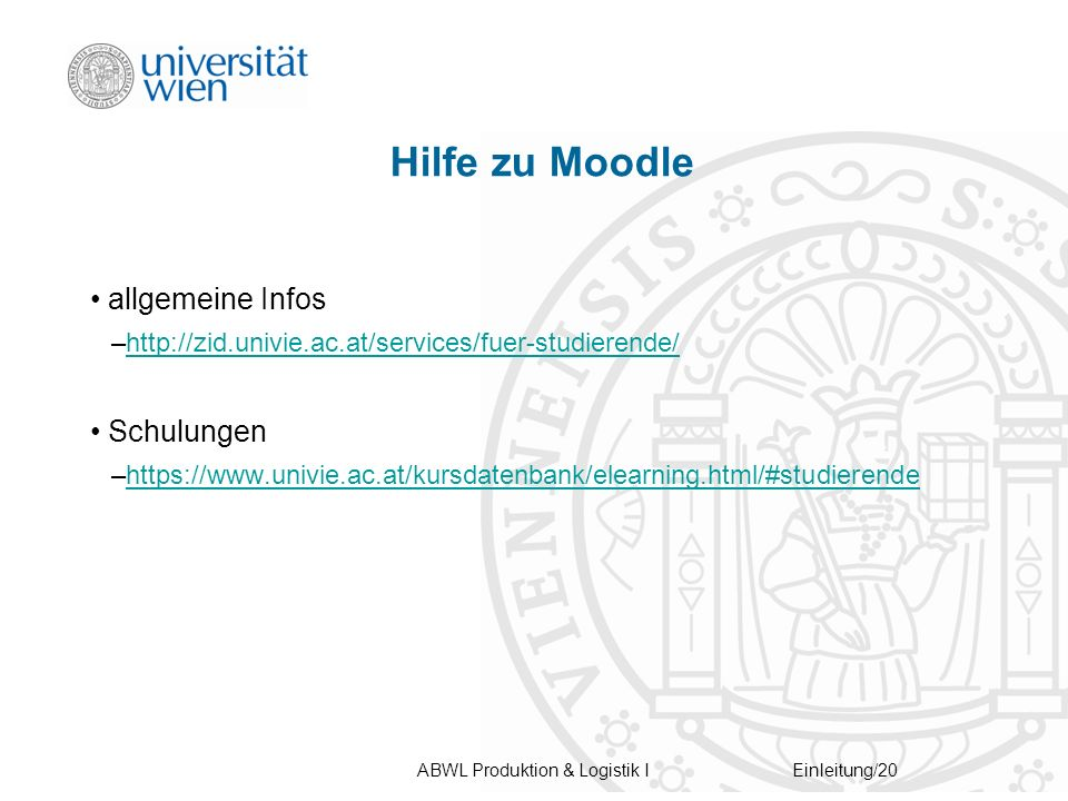 ABWL Produktion & Logistik IEinleitung/20 Hilfe zu Moodle allgemeine Infos –http://zid.univie.ac.at/services/fuer-studierende/http://zid.univie.ac.at/services/fuer-studierende/ Schulungen –https://www.univie.ac.at/kursdatenbank/elearning.html/#studierendehttps://www.univie.ac.at/kursdatenbank/elearning.html/#studierende