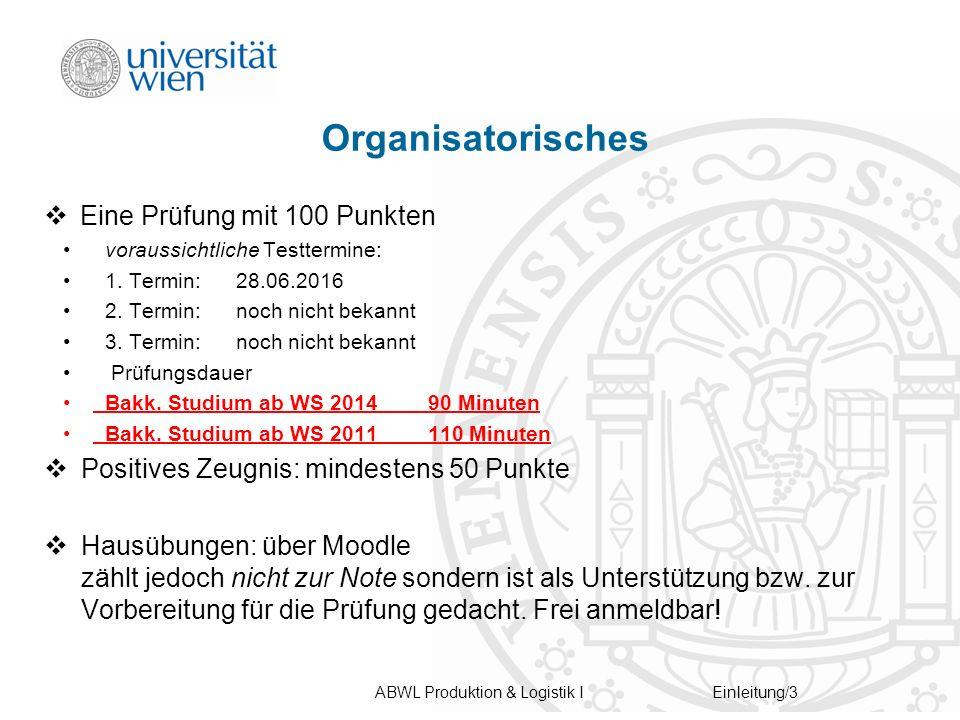 ABWL Produktion & Logistik IEinleitung/3 Organisatorisches  Eine Prüfung mit 100 Punkten voraussichtliche Testtermine: 1.
