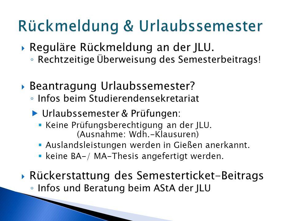  Reguläre Rückmeldung an der JLU. ◦ Rechtzeitige Überweisung des Semesterbeitrags!  Beantragung Urlaubssemester? ◦ Infos beim Studierendensekretaria
