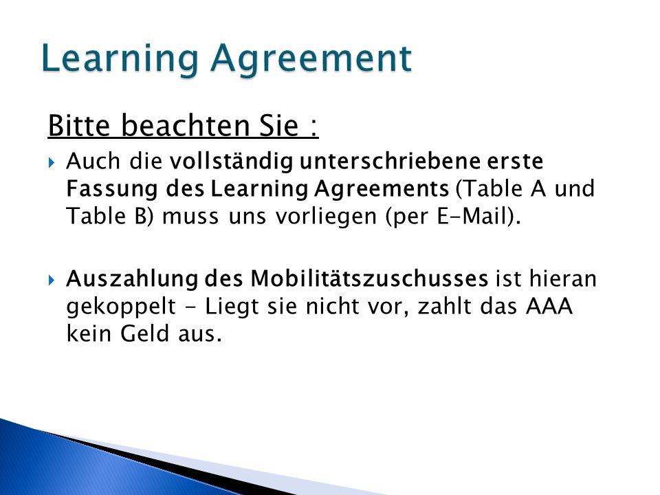 Bitte beachten Sie :  Auch die vollständig unterschriebene erste Fassung des Learning Agreements (Table A und Table B) muss uns vorliegen (per E-Mail