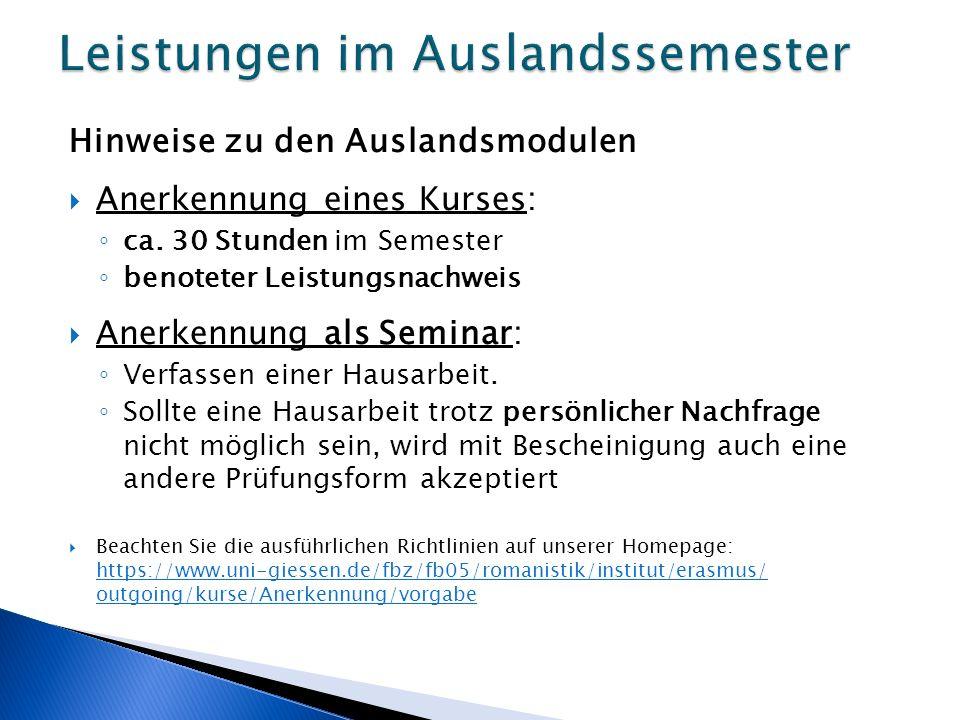 Hinweise zu den Auslandsmodulen  Anerkennung eines Kurses: ◦ ca. 30 Stunden im Semester ◦ benoteter Leistungsnachweis  Anerkennung als Seminar: ◦ Ve