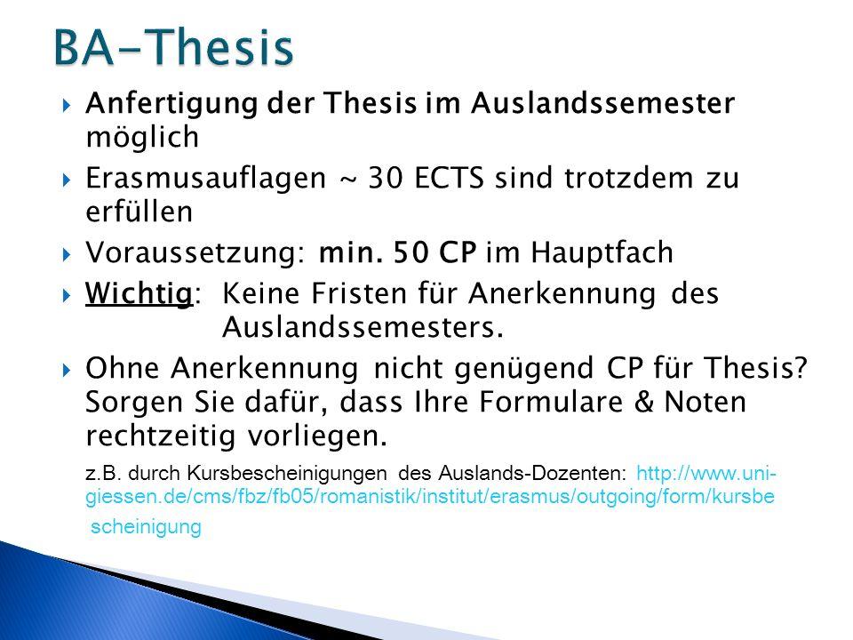  Anfertigung der Thesis im Auslandssemester möglich  Erasmusauflagen ~ 30 ECTS sind trotzdem zu erfüllen  Voraussetzung: min. 50 CP im Hauptfach 