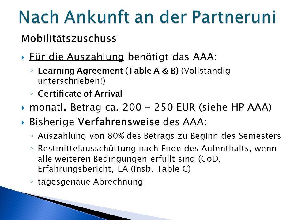 Mobilitätszuschuss  Für die Auszahlung benötigt das AAA: ◦ Learning Agreement (Table A & B) (Vollständig unterschrieben!) ◦ Certificate of Arrival 