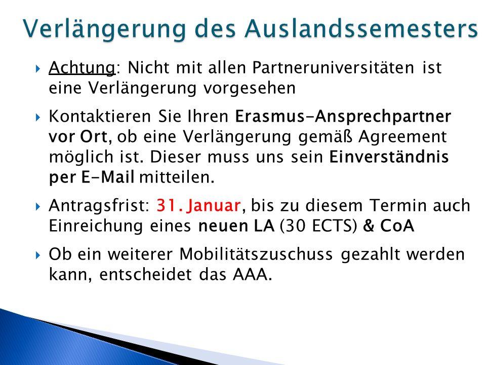  Achtung: Nicht mit allen Partneruniversitäten ist eine Verlängerung vorgesehen  Kontaktieren Sie Ihren Erasmus-Ansprechpartner vor Ort, ob eine Verlängerung gemäß Agreement möglich ist.