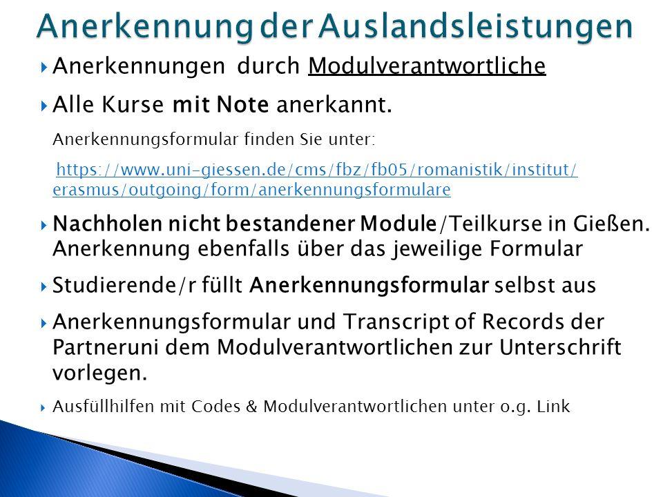  Anerkennungen durch Modulverantwortliche  Alle Kurse mit Note anerkannt. Anerkennungsformular finden Sie unter: https://www.uni-giessen.de/cms/fbz/
