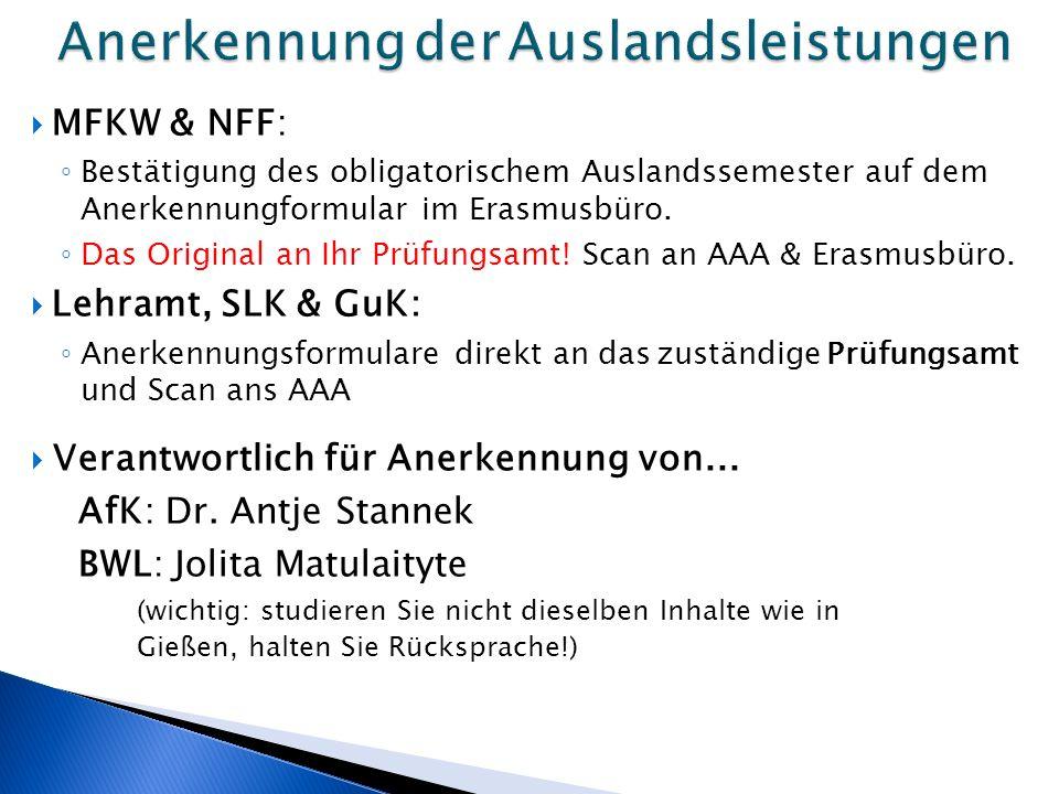  MFKW & NFF: ◦ Bestätigung des obligatorischem Auslandssemester auf dem Anerkennungformular im Erasmusbüro.