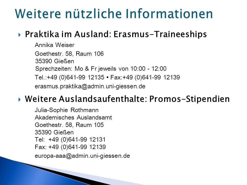  Praktika im Ausland: Erasmus-Traineeships Annika Weiser Goethestr. 58, Raum 106 35390 Gießen Sprechzeiten: Mo & Fr jeweils von 10:00 - 12:00 Tel.:+4