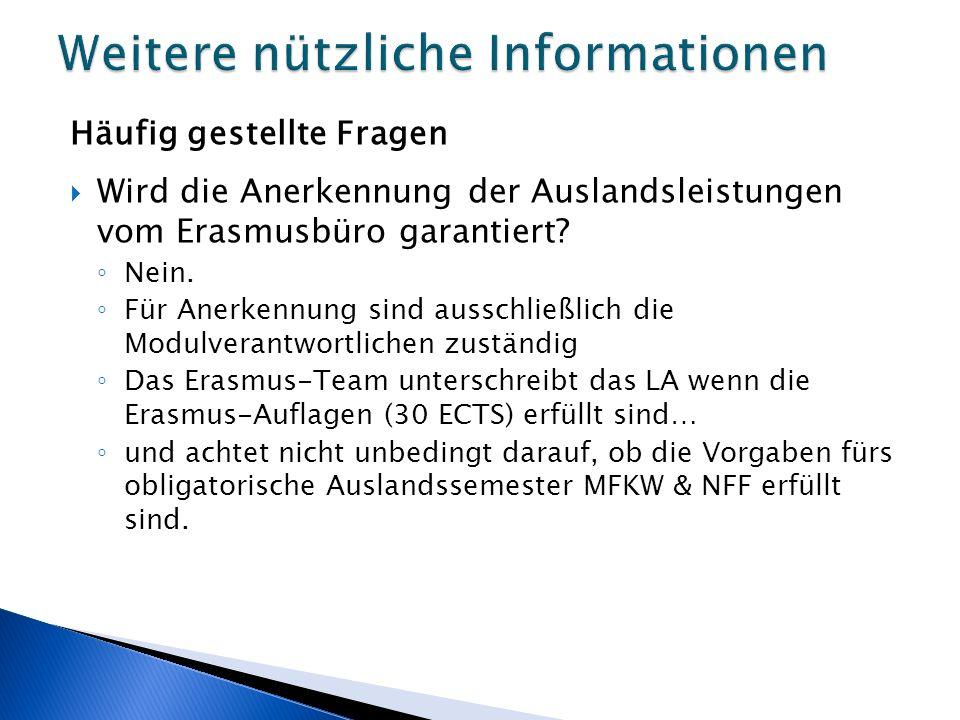 Häufig gestellte Fragen  Wird die Anerkennung der Auslandsleistungen vom Erasmusbüro garantiert? ◦ Nein. ◦ Für Anerkennung sind ausschließlich die Mo