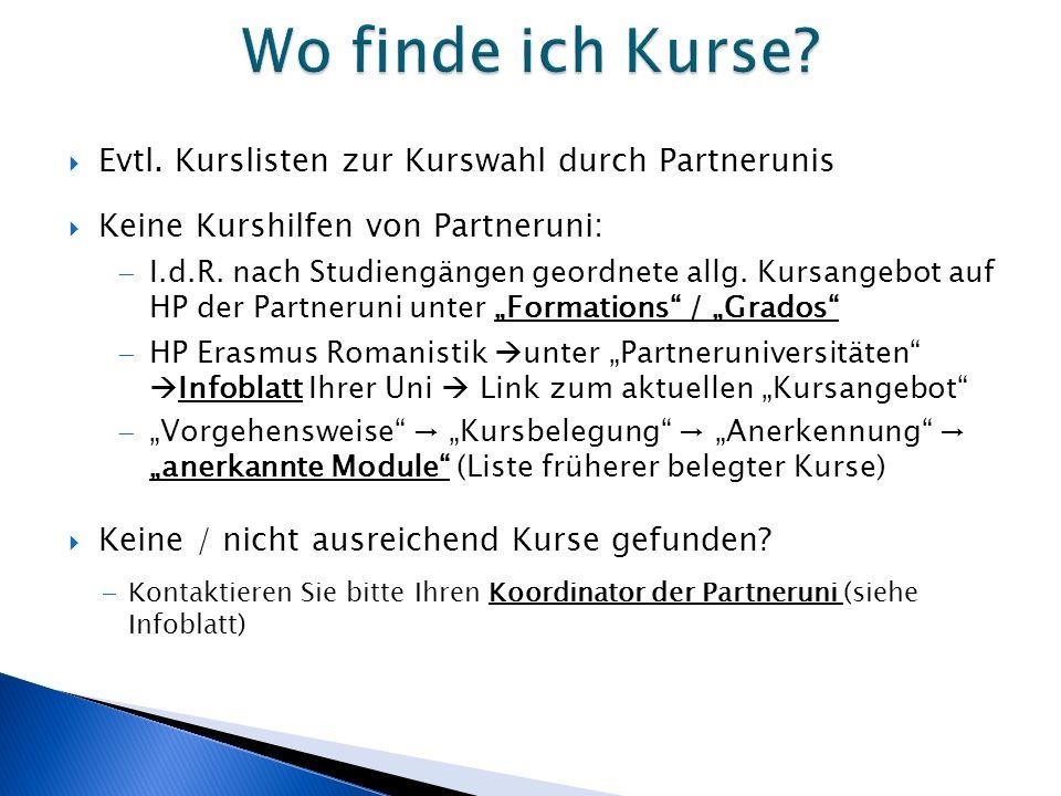 Evtl.Kurslisten zur Kurswahl durch Partnerunis  Keine Kurshilfen von Partneruni:  I.d.R.