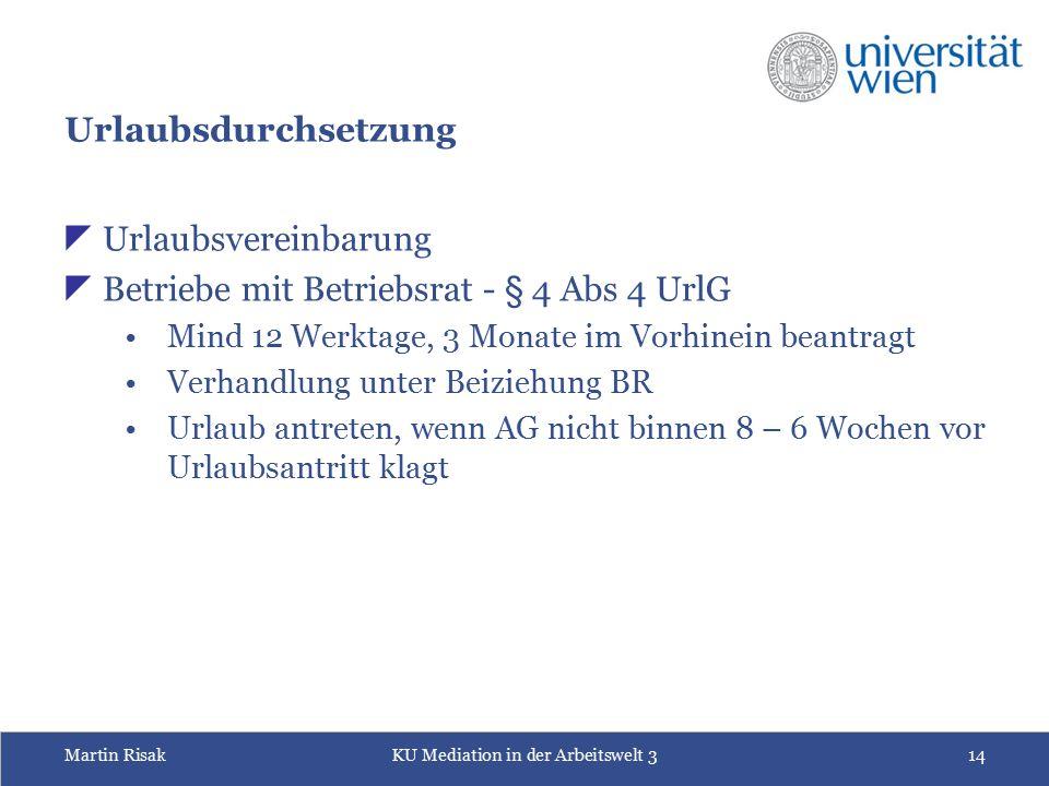 Martin RisakKU Mediation in der Arbeitswelt 314 Urlaubsdurchsetzung  Urlaubsvereinbarung  Betriebe mit Betriebsrat - § 4 Abs 4 UrlG Mind 12 Werktage