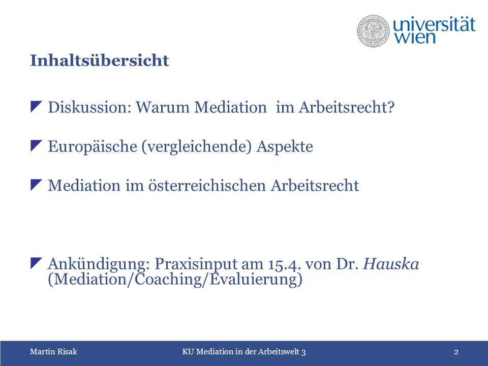 Martin RisakKU Mediation in der Arbeitswelt 32 Inhaltsübersicht  Diskussion: Warum Mediation im Arbeitsrecht?  Europäische (vergleichende) Aspekte 