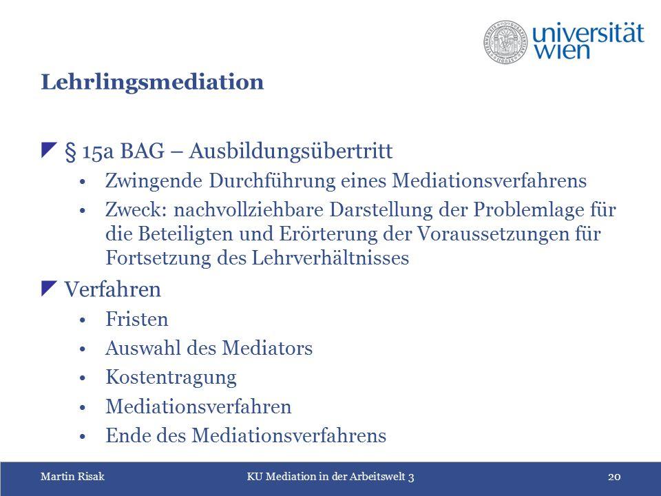 Martin RisakKU Mediation in der Arbeitswelt 320 Lehrlingsmediation  § 15a BAG – Ausbildungsübertritt Zwingende Durchführung eines Mediationsverfahren