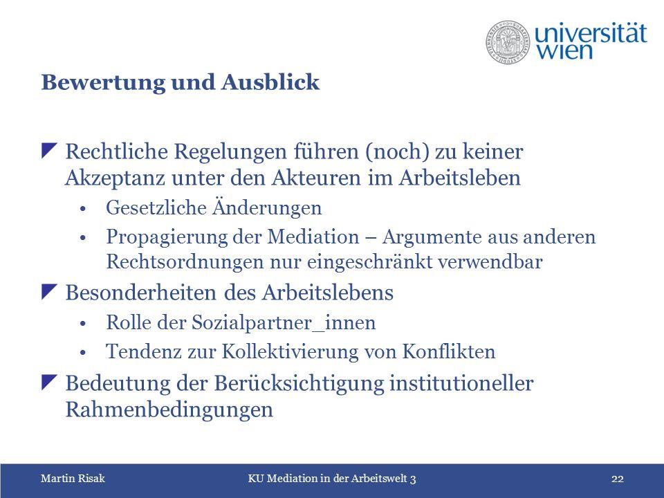 Martin RisakKU Mediation in der Arbeitswelt 322 Bewertung und Ausblick  Rechtliche Regelungen führen (noch) zu keiner Akzeptanz unter den Akteuren im