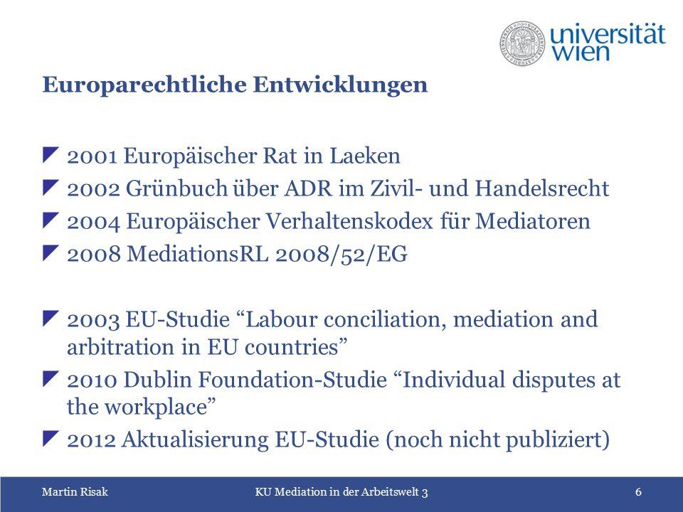Martin RisakKU Mediation in der Arbeitswelt 36 Europarechtliche Entwicklungen  2001 Europäischer Rat in Laeken  2002 Grünbuch über ADR im Zivil- und