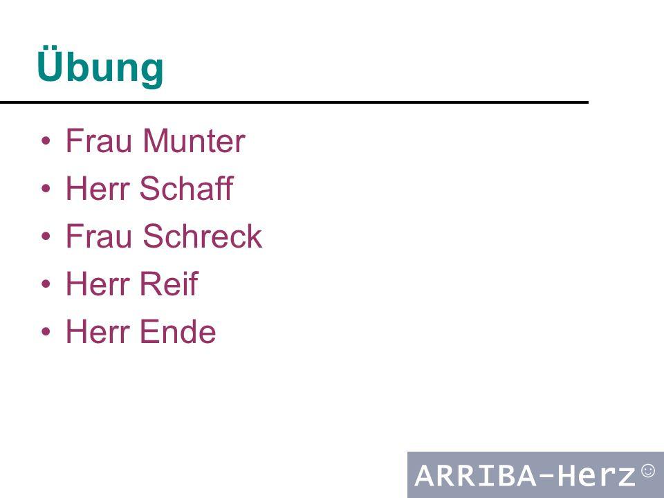 ARRIBA-Herz ☺ Übung Frau Munter Herr Schaff Frau Schreck Herr Reif Herr Ende