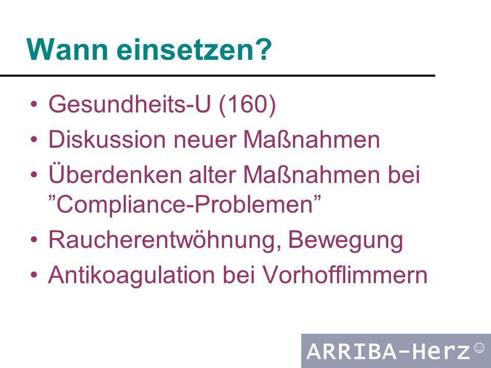 """ARRIBA-Herz ☺ Wann einsetzen? Gesundheits-U (160) Diskussion neuer Maßnahmen Überdenken alter Maßnahmen bei """"Compliance-Problemen"""" Raucherentwöhnung,"""
