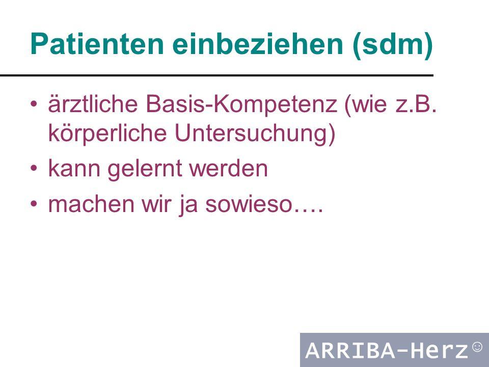 ARRIBA-Herz ☺ Patienten einbeziehen (sdm) ärztliche Basis-Kompetenz (wie z.B.