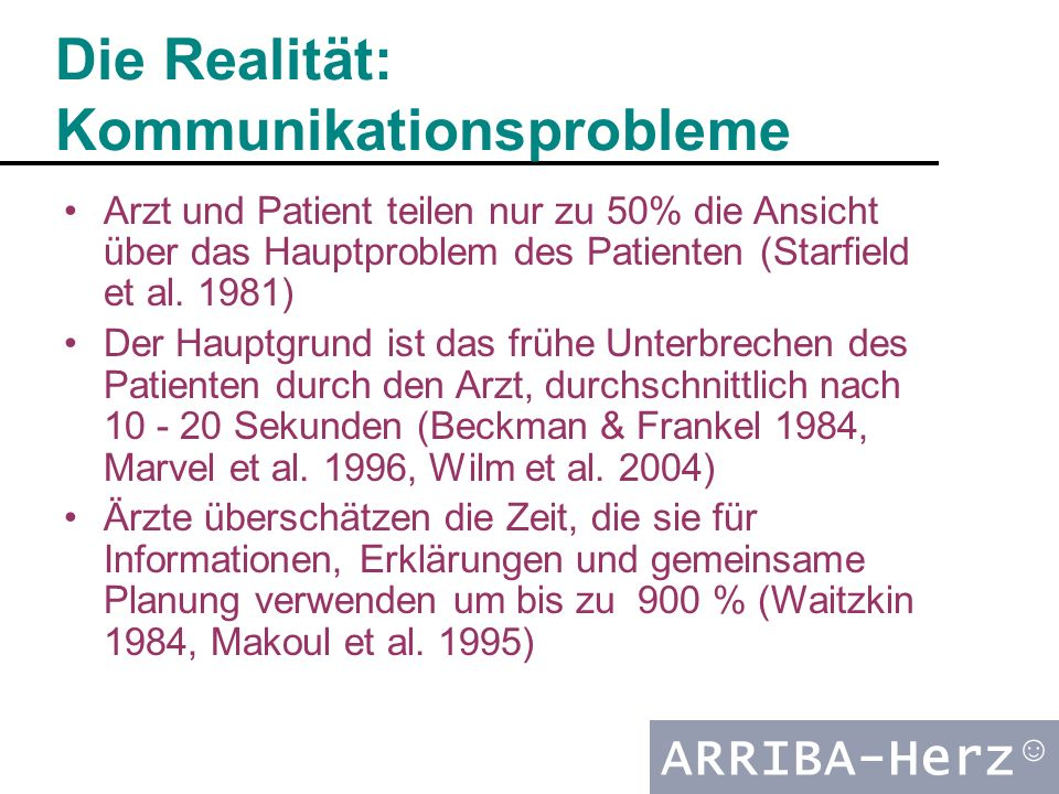 ARRIBA-Herz ☺ Die Realität: Kommunikationsprobleme Arzt und Patient teilen nur zu 50% die Ansicht über das Hauptproblem des Patienten (Starfield et al.
