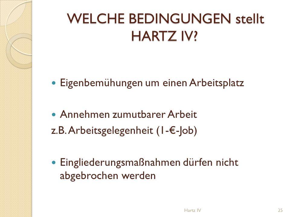WELCHE BEDINGUNGEN stellt HARTZ IV. WELCHE BEDINGUNGEN stellt HARTZ IV.