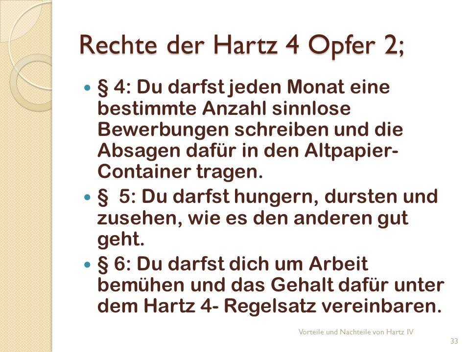 Rechte der Hartz 4 Opfer 2; § 4: Du darfst jeden Monat eine bestimmte Anzahl sinnlose Bewerbungen schreiben und die Absagen dafür in den Altpapier- Container tragen.
