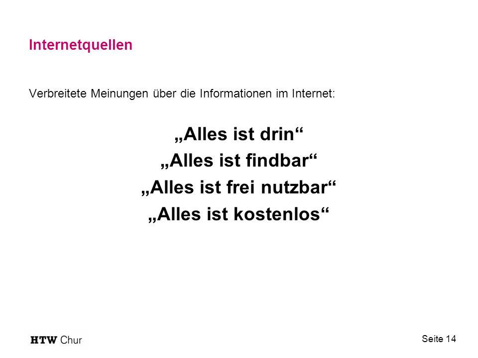 """Internetquellen Verbreitete Meinungen über die Informationen im Internet: """"Alles ist drin """"Alles ist findbar """"Alles ist frei nutzbar """"Alles ist kostenlos Seite 14"""
