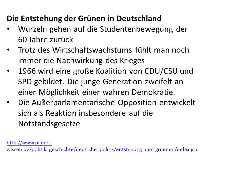 Die Entstehung der Grünen in Deutschland Wurzeln gehen auf die Studentenbewegung der 60 Jahre zurück Trotz des Wirtschaftswachstums fühlt man noch immer die Nachwirkung des Krieges 1966 wird eine große Koalition von CDU/CSU und SPD gebildet.