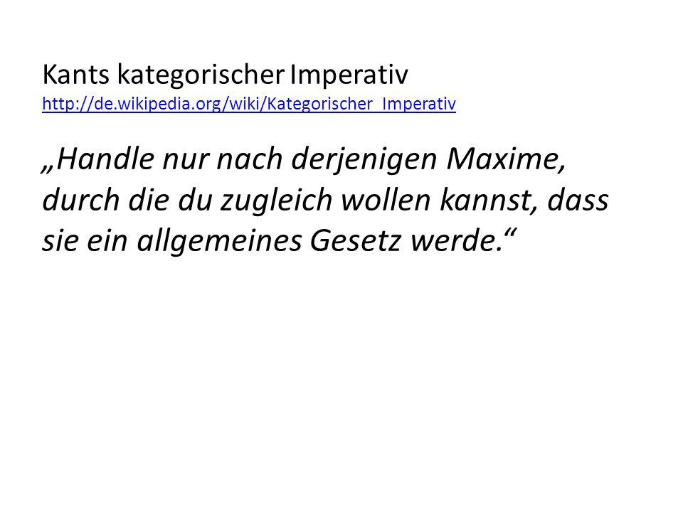 """Kants kategorischer Imperativ http://de.wikipedia.org/wiki/Kategorischer_Imperativ """"Handle nur nach derjenigen Maxime, durch die du zugleich wollen kannst, dass sie ein allgemeines Gesetz werde."""