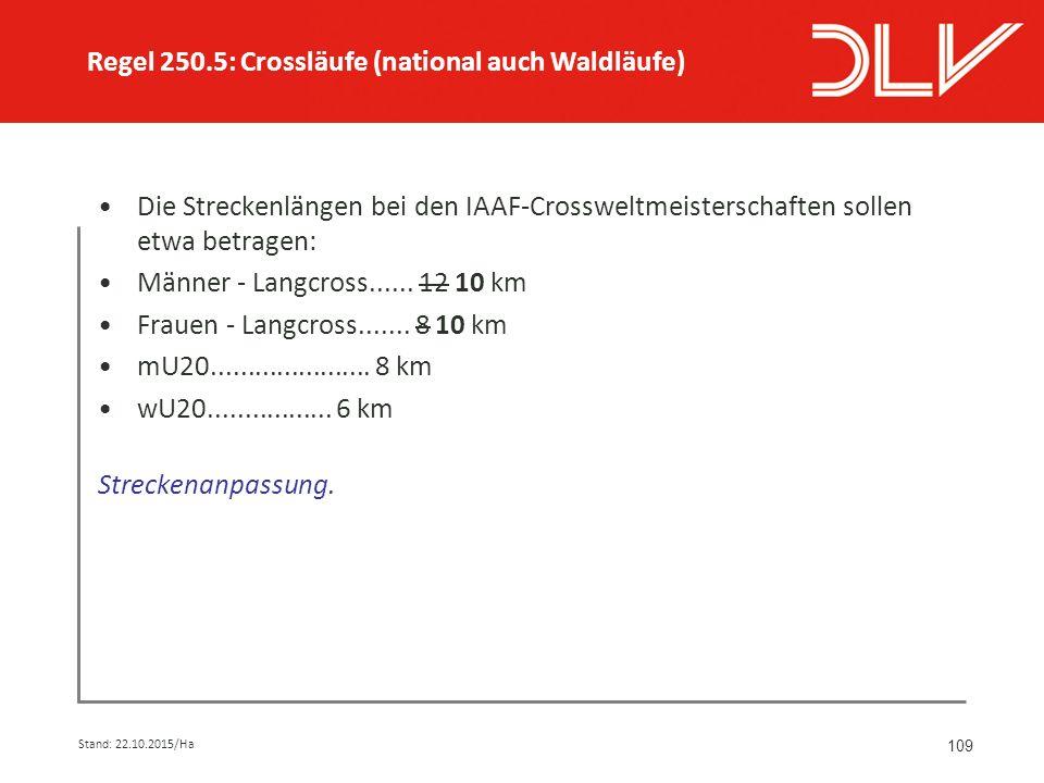 109 Die Streckenlängen bei den IAAF-Crossweltmeisterschaften sollen etwa betragen: Männer - Langcross......