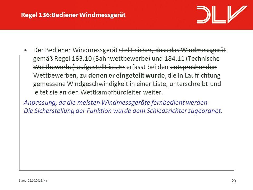 20 Der Bediener Windmessgerät stellt sicher, dass das Windmessgerät gemäß Regel 163.10 (Bahnwettbewerbe) und 184.11 (Technische Wettbewerbe) aufgestellt ist.