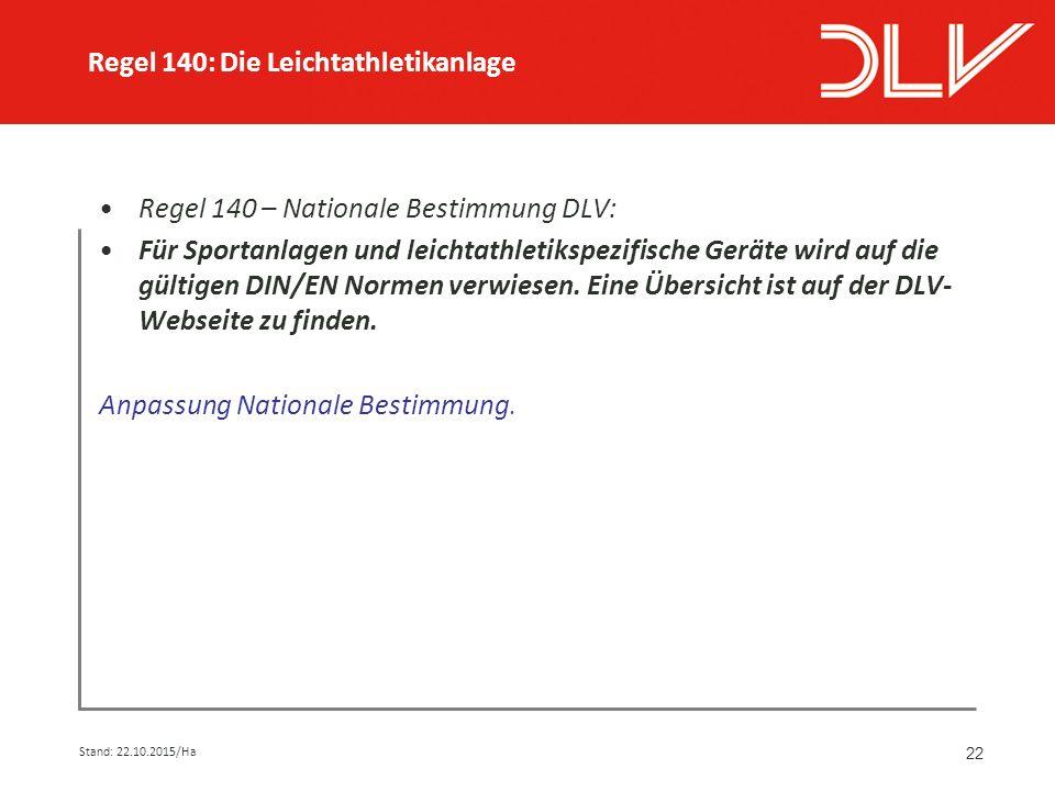 22 Regel 140 – Nationale Bestimmung DLV: Für Sportanlagen und leichtathletikspezifische Geräte wird auf die gültigen DIN/EN Normen verwiesen.