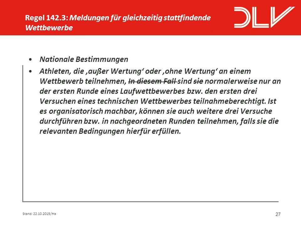 27 Nationale Bestimmungen Athleten, die 'außer Wertung' oder 'ohne Wertung' an einem Wettbewerb teilnehmen, In diesem Fall sind sie normalerweise nur an der ersten Runde eines Laufwettbewerbes bzw.