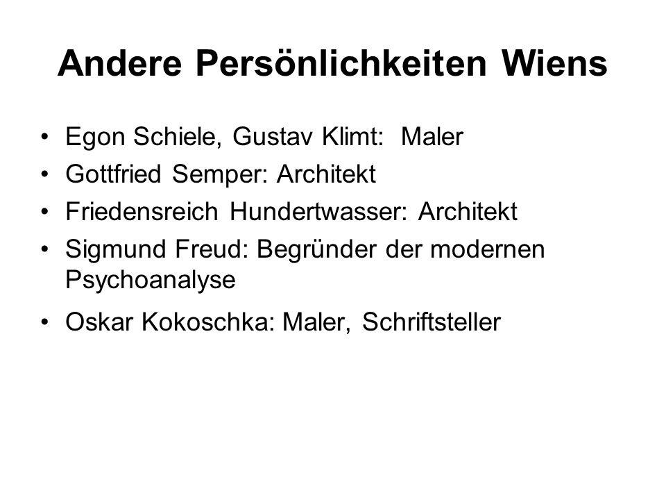 Andere Persönlichkeiten Wiens Egon Schiele, Gustav Klimt: Maler Gottfried Semper: Architekt Friedensreich Hundertwasser: Architekt Sigmund Freud: Begründer der modernen Psychoanalyse Oskar Kokoschka: Maler, Schriftsteller