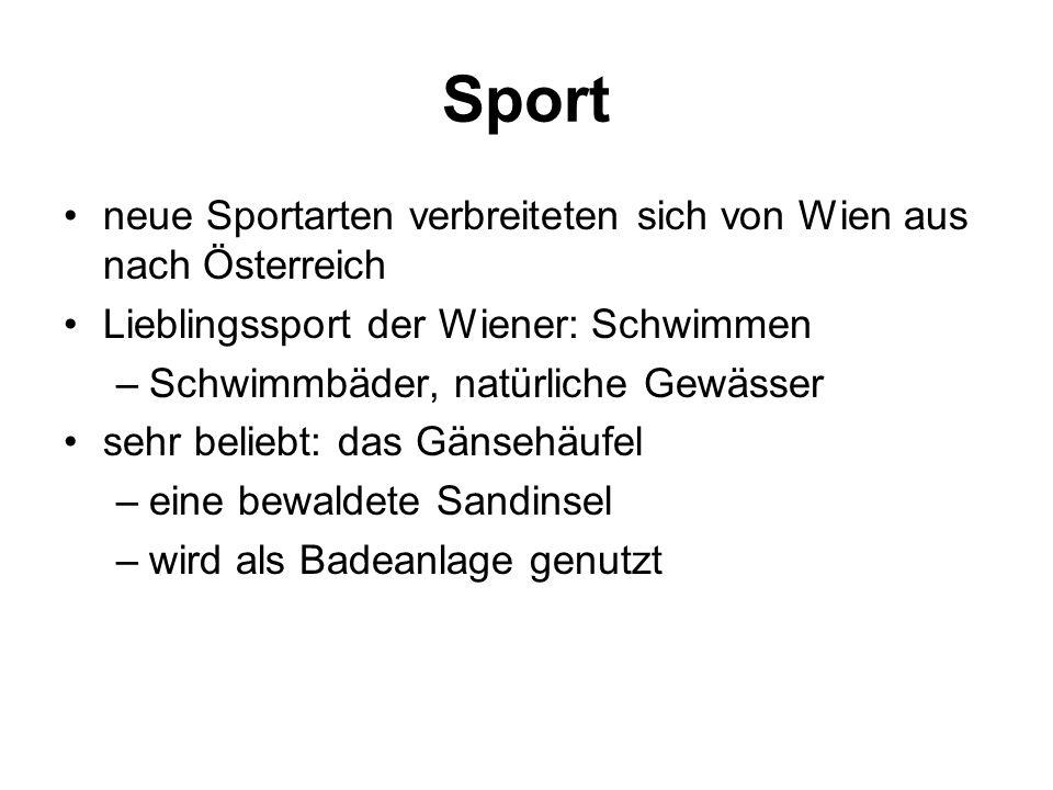 Sport neue Sportarten verbreiteten sich von Wien aus nach Österreich Lieblingssport der Wiener: Schwimmen –Schwimmbäder, natürliche Gewässer sehr beli