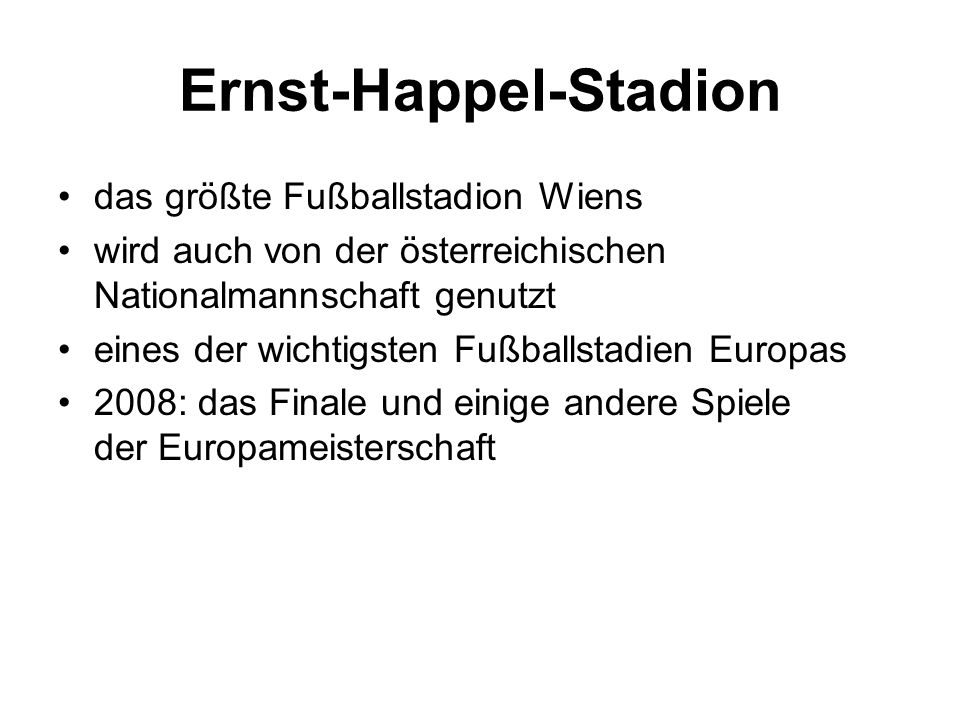 Ernst-Happel-Stadion das größte Fußballstadion Wiens wird auch von der österreichischen Nationalmannschaft genutzt eines der wichtigsten Fußballstadien Europas 2008: das Finale und einige andere Spiele der Europameisterschaft