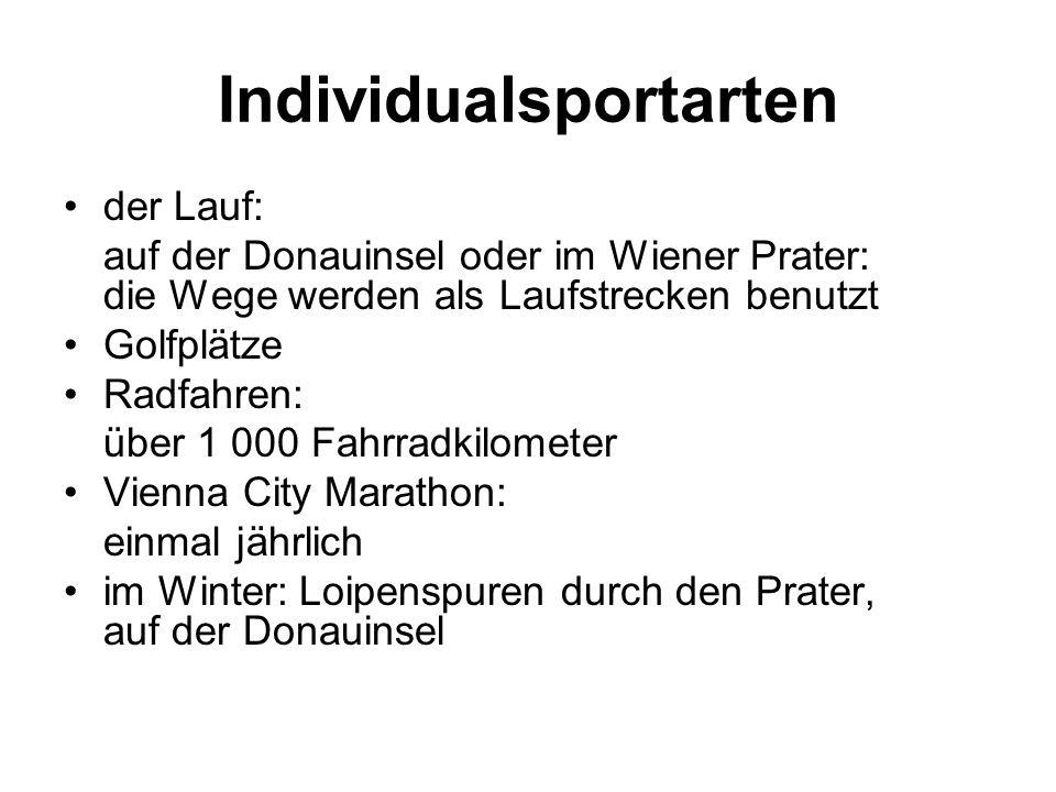 Individualsportarten der Lauf: auf der Donauinsel oder im Wiener Prater: die Wege werden als Laufstrecken benutzt Golfplätze Radfahren: über 1 000 Fah