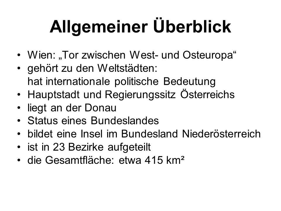 """Allgemeiner Überblick Wien: """"Tor zwischen West- und Osteuropa gehört zu den Weltstädten: hat internationale politische Bedeutung Hauptstadt und Regierungssitz Österreichs liegt an der Donau Status eines Bundeslandes bildet eine Insel im Bundesland Niederösterreich ist in 23 Bezirke aufgeteilt die Gesamtfläche: etwa 415 km²"""