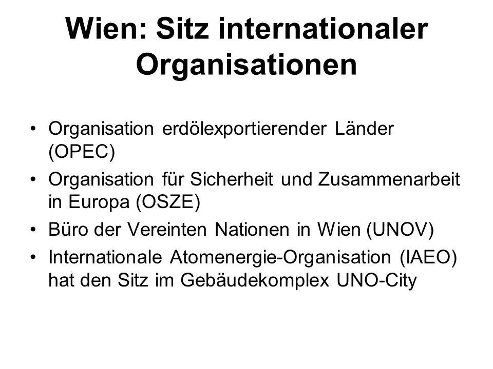 Wien: Sitz internationaler Organisationen Organisation erdölexportierender Länder (OPEC) Organisation für Sicherheit und Zusammenarbeit in Europa (OSZ